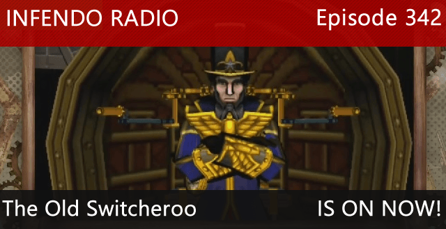 Infendo Radio Episode 342: The Old Switcheroo
