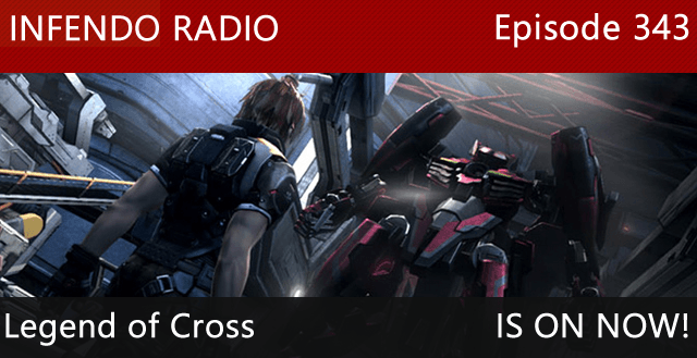 Infendo Radio Episode 343: Legend of Cross